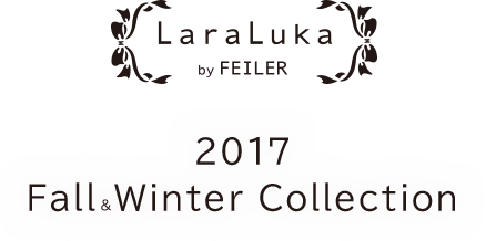 【LaraLuka by FEILER】2017 Fall&Winter Collection