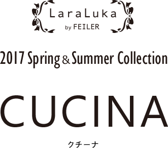 LaraLuka 2017 Spring&Summer Collection CUCINA