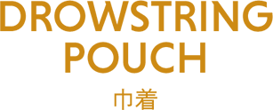 DROWSTRING POUCH 巾着